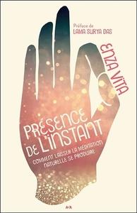 PRESENCE DE L'INSTANT - COMMENT LAISSER LA MEDITATION NATURELLE SE PRODUIRE