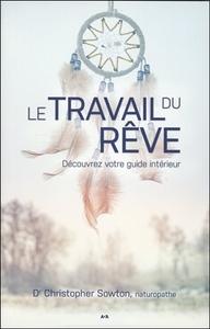 LE TRAVAIL DU REVE - DECOUVREZ VOTRE GUIDE INTERIEUR