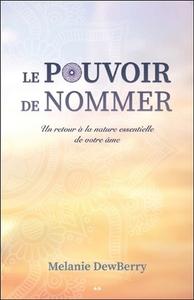 LE POUVOIR DE NOMMER - UN RETOUR A LA NATURE ESSENTIELLE DE VOTRE AME