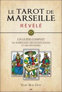 LE TAROT DE MARSEILLE REVELE - UN GUIDE COMPLET DU SYMBOLISME, DES SIGNIFICATIONS ET DES METHODES