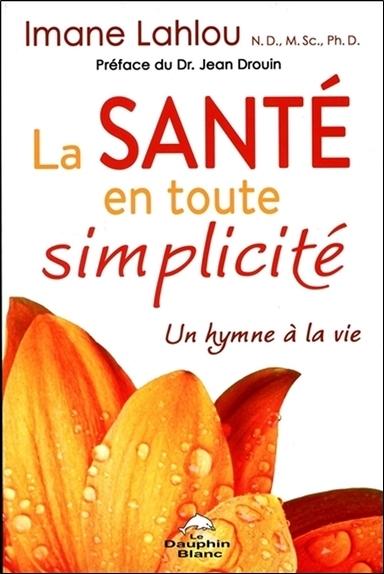 LA SANTE EN TOUTE SIMPLICITE - UN HYMNE A LA VIE