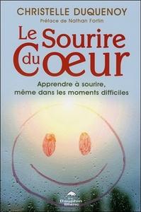 LE SOURIRE DU COEUR - APPRENDRE A SOURIRE, MEME DANS LES MOMENTS DIFFICILES