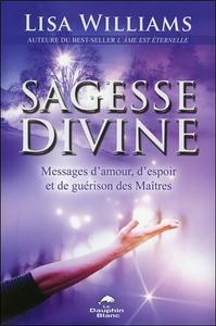 SAGESSE DIVINE - MESSAGES D'AMOUR, D'ESPOIR ET DE GUERISON DES MAITRES