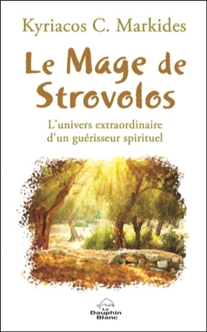 LE MAGE DE STROVOLOS - L'UNIVERS EXTRAORDINAIRE D'UN GUERISSEUR SPIRITUEL