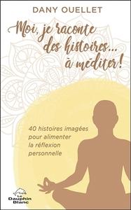 MOI, JE RACONTE DES HISTOIRES... A MEDITER ! 40 HISTOIRES IMAGEES POUR ALIMENTER LA REFLEXION PERSON