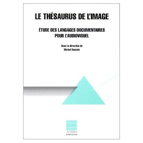 LE THESAURUS DE L'IMAGE : ETUDE DES LANGAGES DOCUMENTAIRES POUR LE TRAITEMENT DE L'AUDIOVISUEL