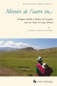 MIROIRS DE L'AUTRE VIE. PRATIQUES RITUELLES ET DISCOURS SUR LES MORTS  DANS LES ANDES DE CUZCO (PERO