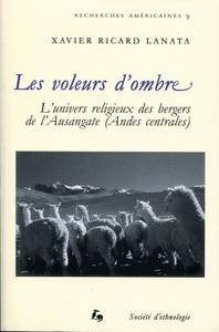 LES VOLEURS D'OMBRE. L'UNIVERS RELIGIEUX DES BERGERS DE L'AUSANGATE ( ANDES CENTRALES)