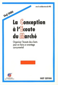 LA CONCEPTION A L'ECOUTE DU MARCHE. ORGANISER L'ECOUTE DES CLIENTS POUR EN FAIRE