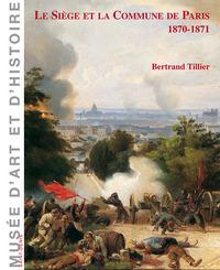 LE SIEGE ET LA COMMUNE DE PARIS 1870-1871