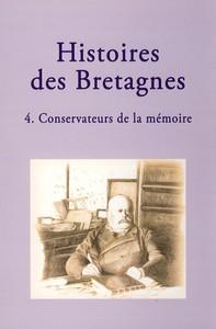 T 4 - HISTOIRES DES BRETAGNES - CONSERVATEURS DE LA MEMOIRE