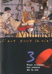 EDOUARD VUILLARD. POUR CROQUER LES SCENES DE LA VIE T.3