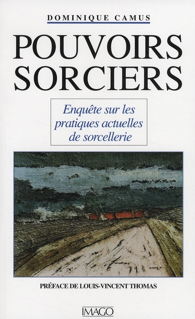 POUVOIRS SORCIERS (7E ED) - ENQUETE SUR LES PRATIQUES ACTUELLES DE SORCELLERIE