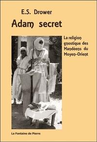 ADAM SECRET - LA RELIGION GNOSTIQUE DES MANDEENS DU MOYEN-ORIENT
