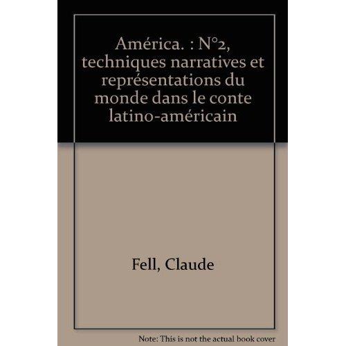 AMERICA, N  2. TECHNIQUES NARRATIVES ET REPRESENTATIONS DU MONDE DANS  LE CONTE LATINO-AMERICAIN