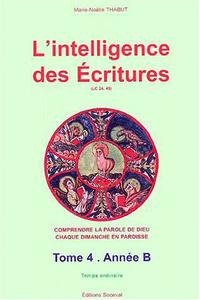 L'INTELLIGENCE DES ECRITURES TOME 4 - ANNEE B