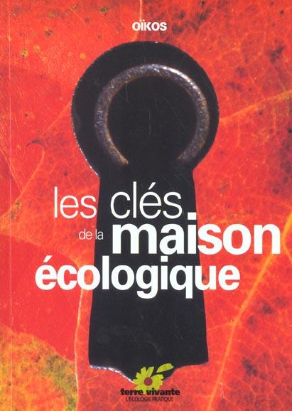 CLES DE LA MAISON ECOLOGIQUE (LES)