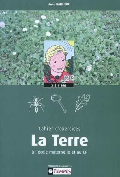 CAHIER D'EXERCICES DECOUVRIR LA TERRE MATERNELLES/CP 5-7 ANS