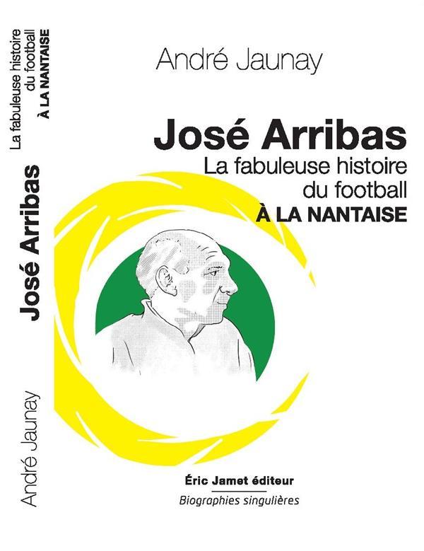 JOSE ARRIBAS LA FABULEUSE HISTOIRE DU FOOTBALL A LA NANTAISE