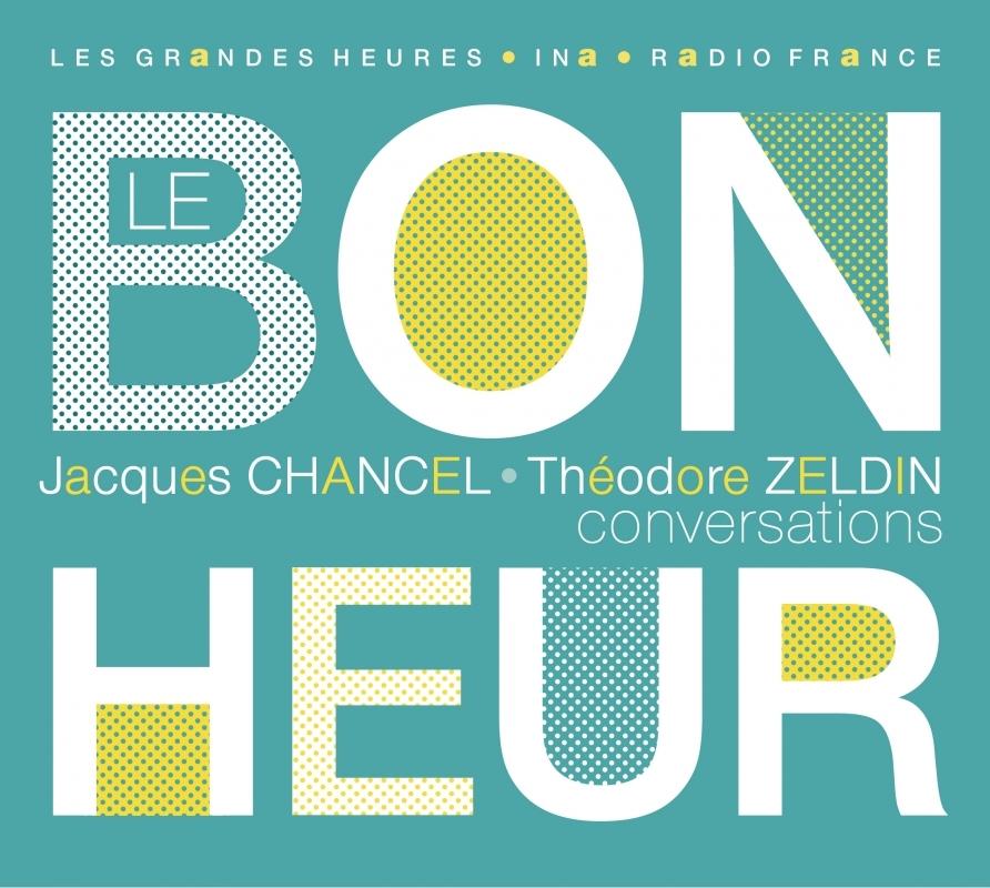 LE BONHEUR - J. CHANCEL / T. ZELDIN CONVERSATIONS