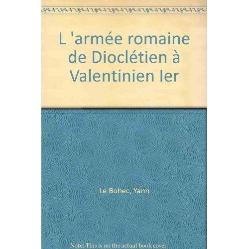 L'ARMEE ROMAINE DE DIOCLETIEN A VALENTINIEN IER ACTES DU CONGRES DE LYON (12-14 SEPTEMBRE 2002)