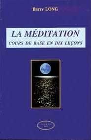 LA MEDITATION - COURS DE BASE EN DIX LECONS