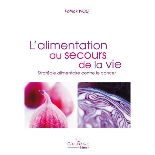 L'ALIMENTATION AU SECOURS DE LA VIE : STRATEGIE ALIMENTAIRE CONTRE LE CANCER