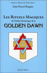 LES RITUELS MAGIQUES DE L'ORDRE HERMETIQUE DE LA GOLDEN DAWN