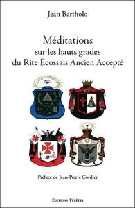 MEDITATIONS SUR LES HAUTS GRADES DU RITE ECOSSAIS ANCIEN ET ACCEPTE