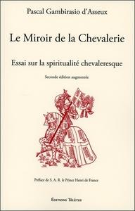 LE MIROIR DE LA CHEVALERIE - ESSAI SUR LA SPIRITUALITE CHEVALERESQUE
