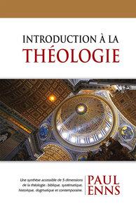 INTRODUCTION A LA THEOLOGIE - UNE SYNTHESE ACCESSIBLE DE 5 DIMENSIONS DE LA THEOLOGIE : BIBLIQUE%2