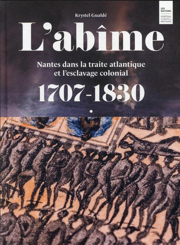 L ABIME. NANTES DANS LA TRAITE ATLANTIQUE ET L ESCLAVAGE COLONIAL (1707-1830)