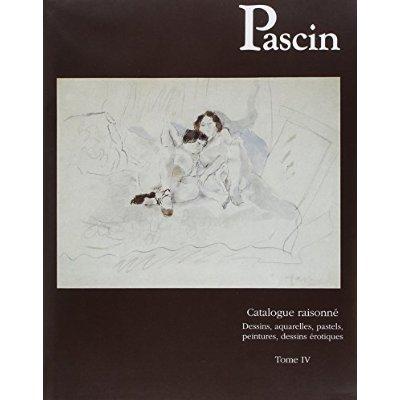 PASCIN. DESSINS, AQUARELLES, PASTELS. CATALOGUE RAISONNE, T.4