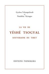 VIE DE YESHE TSOGYAL SOUVERAINE DU TIBET