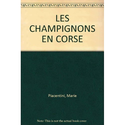 LES CHAMPIGNONS EN CORSE, PIACENTINI, GRAZIANI, EDITIONS PIAZZOLA