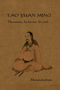 TAO YUAN-MING - L'HOMME, LA TERRE, LE CIEL
