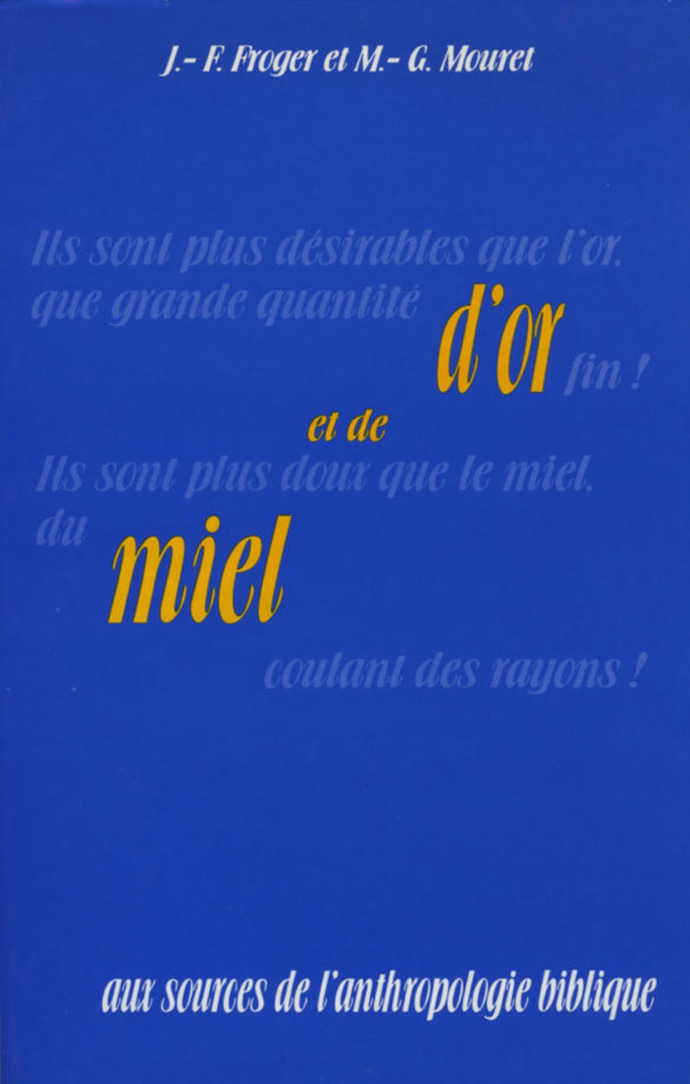 D OR ET DE MIEL - AUX SOURCES DE L ANTHROPOLOGIE BIBLIQUE