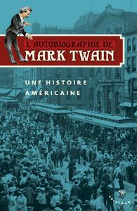 L'AUTOBIOGRAPHIE DE MARK TWAIN VOL 1 - UNE HISTOIRE AMERICAINE