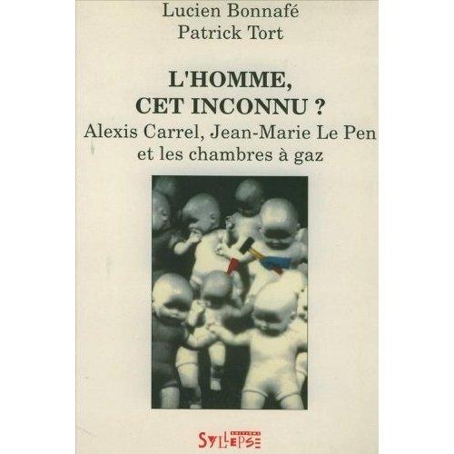 """""""L'HOMME CET INCONNU"""" ? ALEXIS CARREL, JEAN-MARIE LE PEN ET LES CHAMBRES A GAZ"""