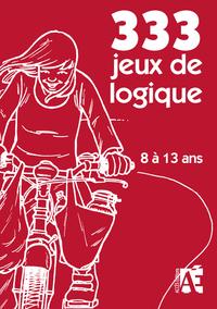 333 JEUX DE LOGIQUE 8 A 13 ANS