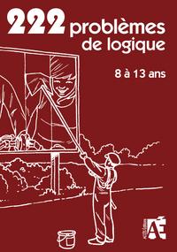 222 JEUX DE LOGIQUE 8 A 13 ANS