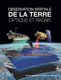 OBSERVATION DE LA TERRE  OPTIQUE ET RADAR  LA FRANCE ET L EURPOE PIONNIERES