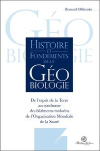 HISTOIRE ET FONDEMENTS DE LA GEOBIOLOGIE - DE L'ESPRIT DE LA TERRE AU SYNDROME DES BATIMENTS MALSAIN