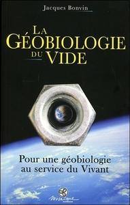 LA GEOBIOLOGIE DU VIDE - POUR UNE GEOBIOLOGIE AU SERVICE DU VIVANT