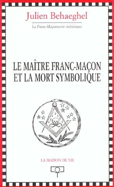 MAITRE FRANC MACON ET LA MORT SYMBOLIQUE (LE)