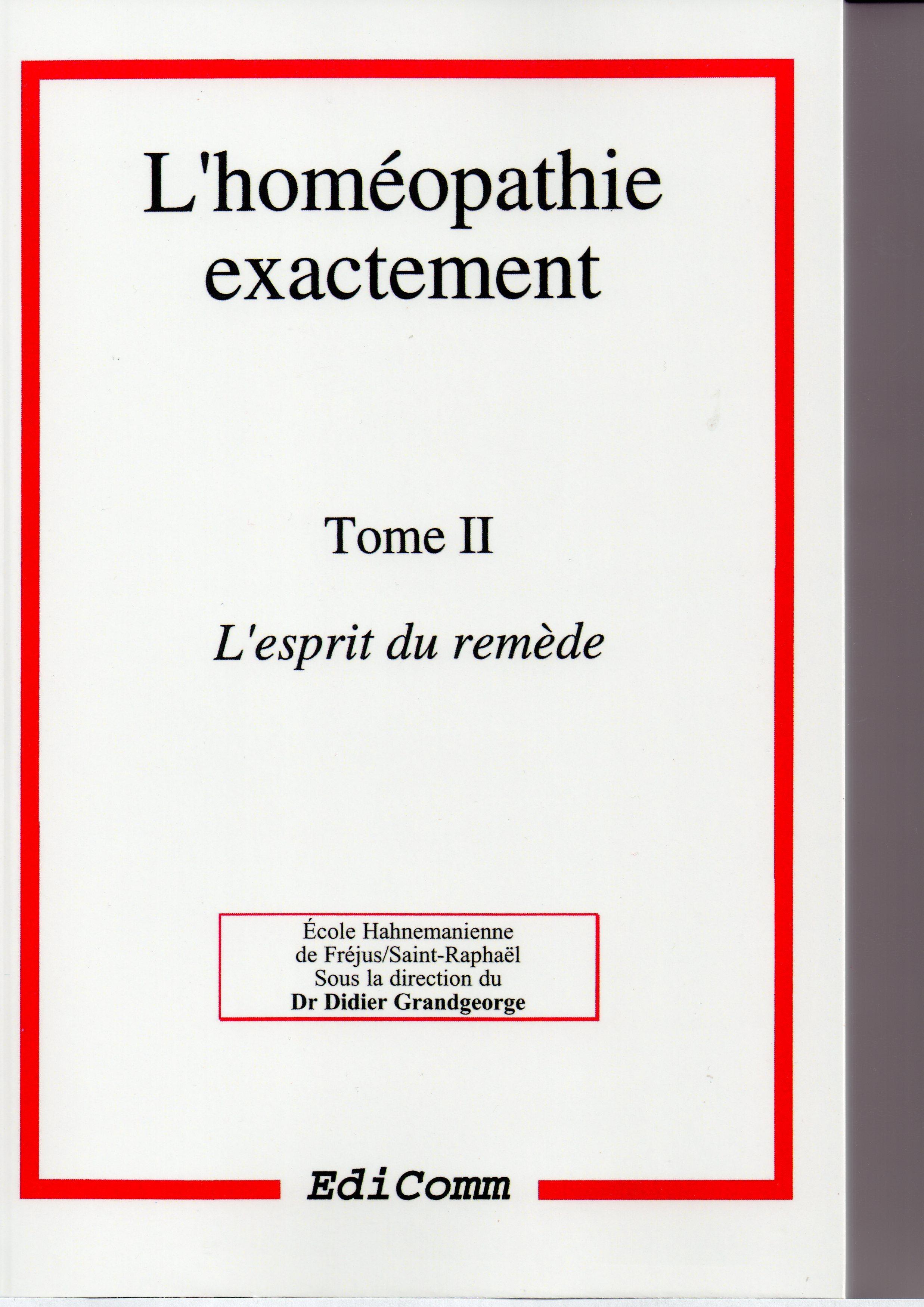 L'HOMEOPATHIE EXACTEMENT - L'ESPRIT DU REMEDE - TOME 2
