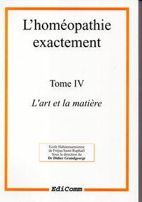 L'HOMEOPATHIE EXACTEMENT - L'ART ET LA MATIERE - TOME 4