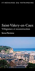 SAINT-VALERY-EN-CAUX, VILLEGIATURE ET RECONSTRUCTI