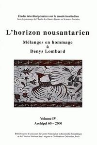 ARCHIPEL, N  60/2000. L HORIZON NOUSANTARIEN.  MELANGES EN HOMMAGE A  DENYS LOMBARD. VOL. IV