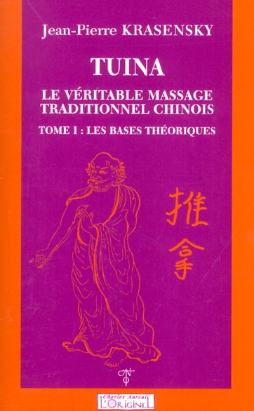 TUINA TOME 1 - LE VERITABLE MASSAGE TRADITIONNEL CHINOIS LES BASES